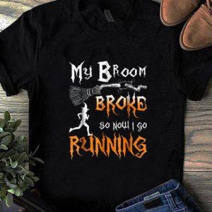 Original My Broom Broke So Now I Go Running shirt