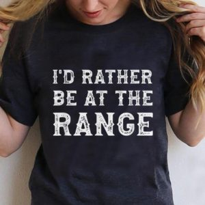 Premium I'd Rather Be At The Range shirt