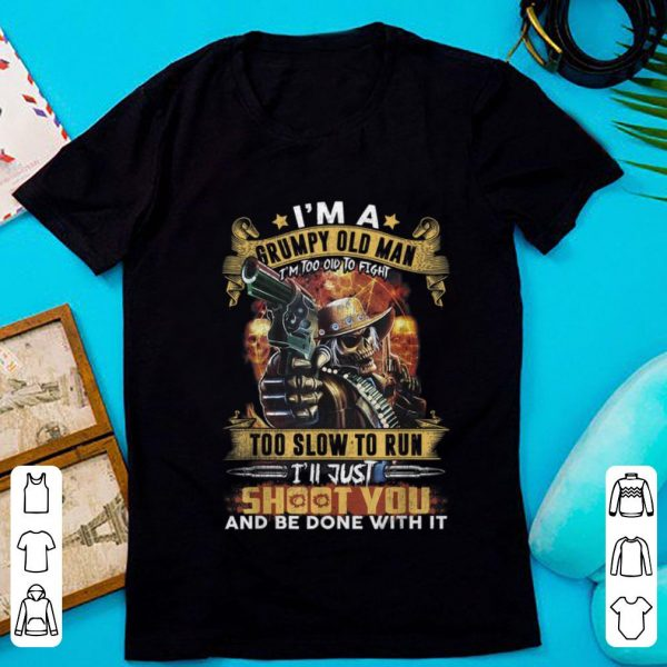 Premium I'm A Grumpy Old Man Too Old To Fight I'll Just Shoot You shirt