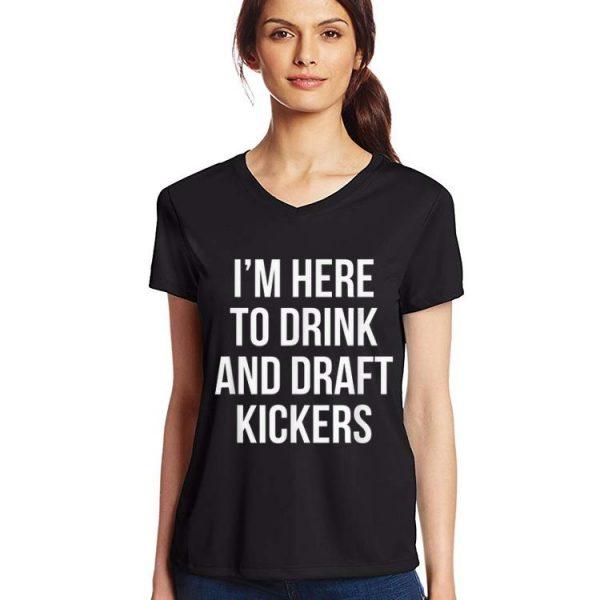 Premium I'm Here To Drink And Draft Kickers shirt