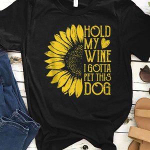 Premium Sunflower Hold My Wine I Gotta Pet This Dog shirt