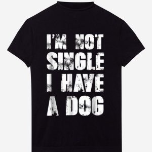 Pretty I'm Not Single I Have A Dog shirt