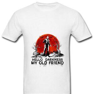 Pretty michael myers hello darkness my old friend shirt