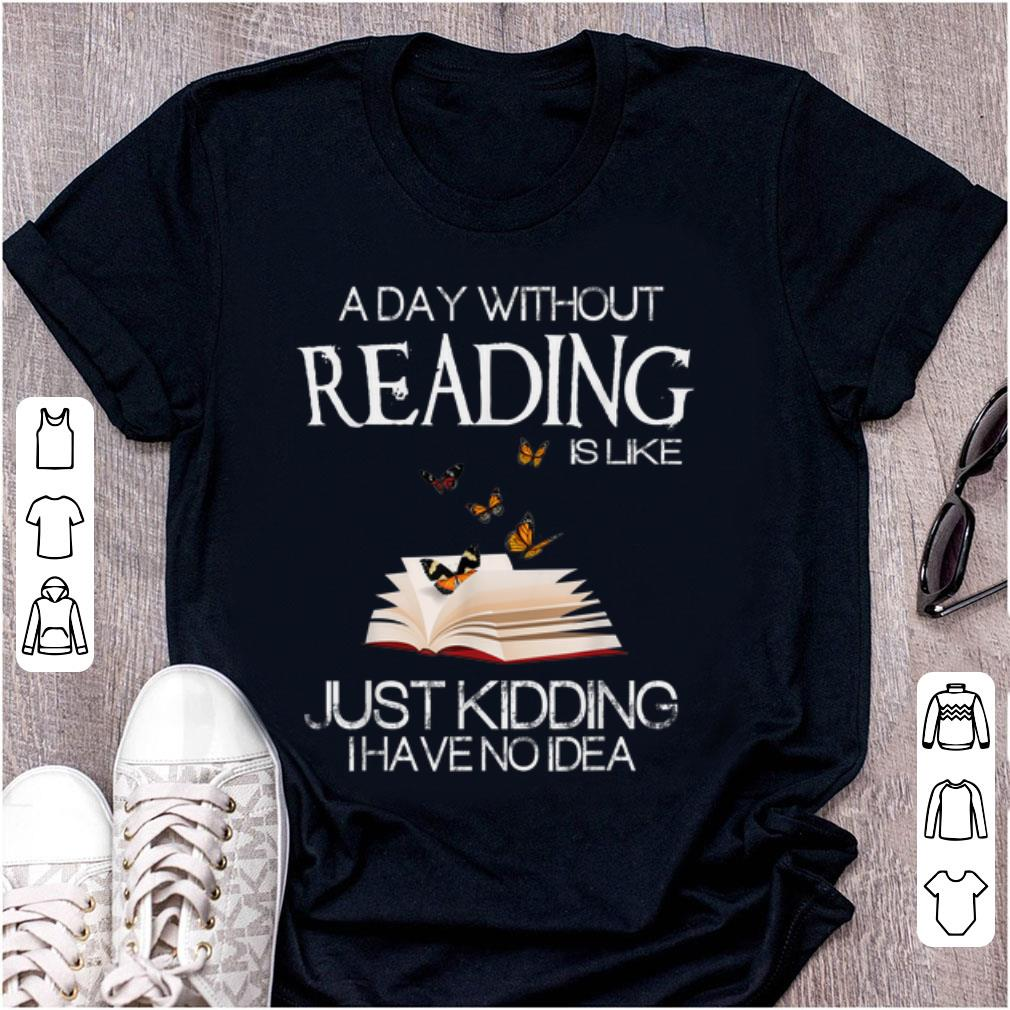 Top A Day Without Reading Is Like Just Kidding I Have No Idea shirt 1 - Top A Day Without Reading Is Like Just Kidding I Have No Idea shirt