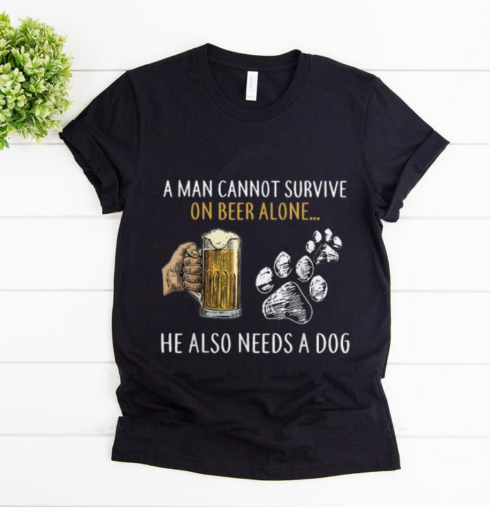 Top A Man Cannot Survive On Beer Alone He Also Need A Dog shirt 1 - Top A Man Cannot Survive On Beer Alone He Also Need A Dog shirt