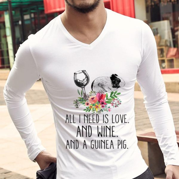 Top All i Need Is Love And Wine And A Guinea Pig Flower shirt