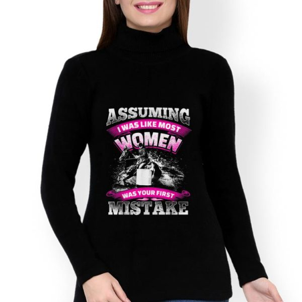 Top Assuming I was Like most Women was your First Mistake shirt