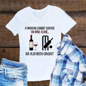 Awesome A Woman Cannot Survive On Wine Alone She Also Needs Cricket shirt