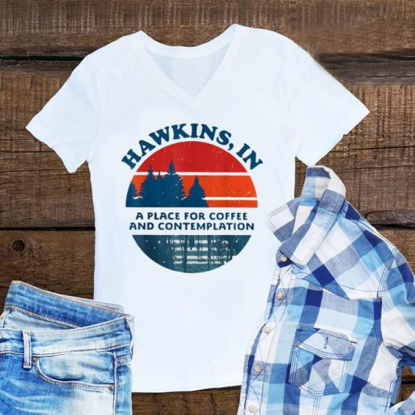 Awesome Hawkins In A Place For Coffee And Contemplation Vintage shirt