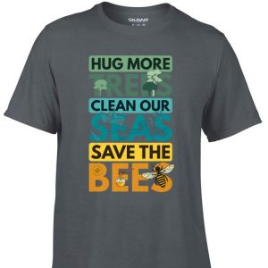 Awesome Hug More Trees Clean Our Seas Save The Bee shirt