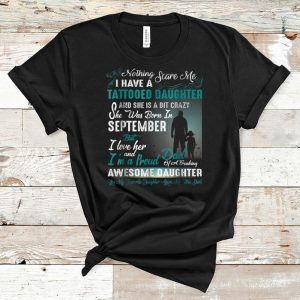 Awesome I Have A Tattooed Daughter She Was Born In September Awesome Daughter shirt