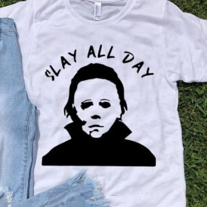 Awesome Michael Myers Slay All Day Horror Halloween shirt