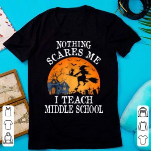 Awesome Nothing Scares Me I Teach Middle School Teacher Halloween shirt