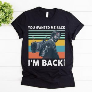Awesome Vintage John Wick You Wanted Me Back! shirt