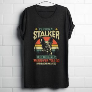 Funny French Bulldog Personal Stalker I Will Follow You Vintage shirt