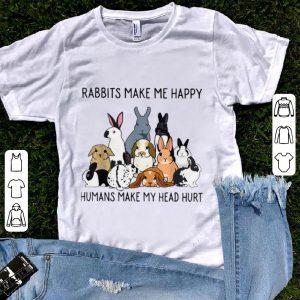 Funny Rabbits Make Me Happy Humans Make My Head Hurt shirt