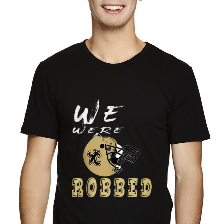 purchase cheap 7927a 571d5 Funny We were Robbed Nola Saints New Orleans shirt, hoodie, sweater,  longsleeve t-shirt