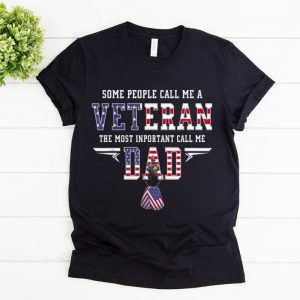 Hot Some People Call Me a Veteran The Most Important Call Me Dad shirt