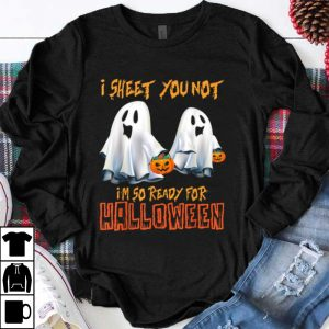I Sheet You Not I'm So Ready For Halloween shirt