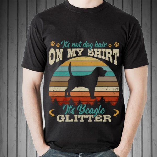It's Not Dog Hair On My Shirt It's Beagle Glitter Vintage shirt