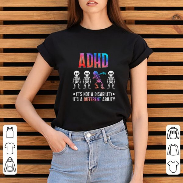 Nice ADHD Its Not Disability Its A Different Ability Skeleton Dabbing shirts