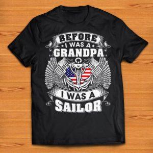 Nice Before I Was A Grandpa I Was A Sailor shirts