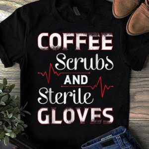 Nice Funny Coffee Scrubs and Sterile Gloves Medical Field shirt