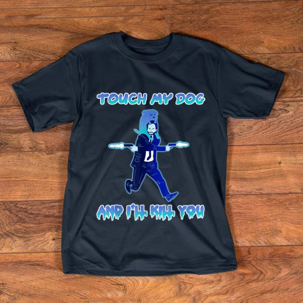 Nice John Wick Touch My Dogs And I ll Kill you shirt 1 - Nice John Wick Touch My Dogs And I'll Kill you shirt