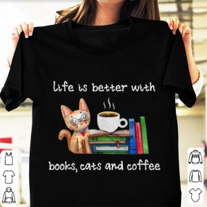 Nice Life Is Better With Books Cats And Coffee shirt