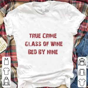 Nice True Crime Glass Of Wine In Bed By Nine shirt
