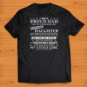 Official I Am A Proud Dad Of Freaking Awesome Daughter But In My Eyes She's The Definition Of Perfection And Beauty shirts