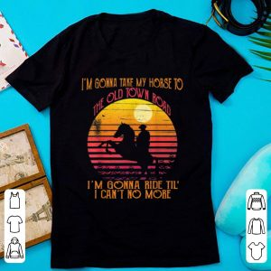 Official I'm Gonna Take My Horse To The Old Town Road Vintage Sunset shirt