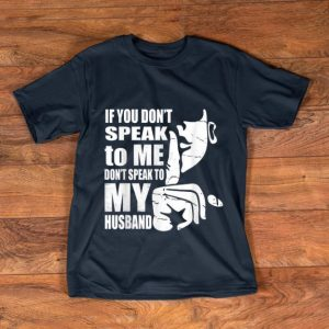 Official If You Don't Speak To me Don't Speak To My Husband shirt