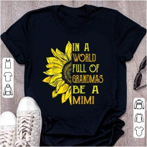 Official In A World Full Of Grandmas Be Mimi Sunflower shirt