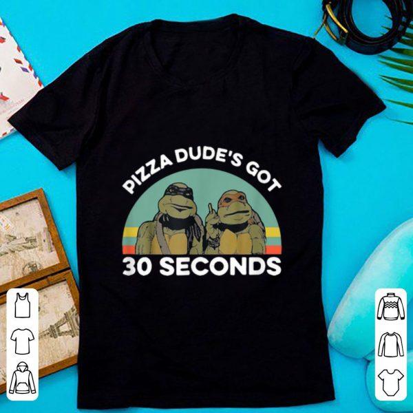 Official Ninja Turtle Pizza Dude's Got 30 Seconds Vintage shirt