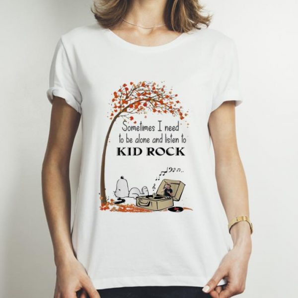 Official Snoopy Sometimes I Need To Be Alone And Listen To Kid Rock shirt