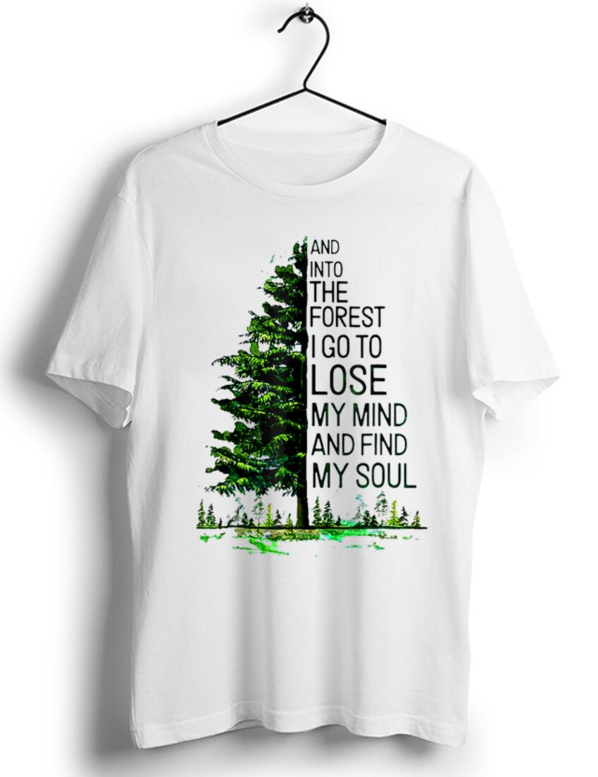 Original And Into The Forest I go to Lose My mind And Find My Soul Tree  shirt