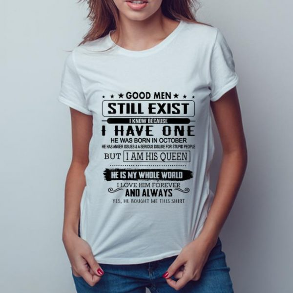 Premium Good Men Still Exist I Have One He Born In October But I Am His Queen He Is My Whole World shirt