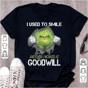 Premium Grinch I Use To Smile And Then I Worked At Goodwill Grinch shirt