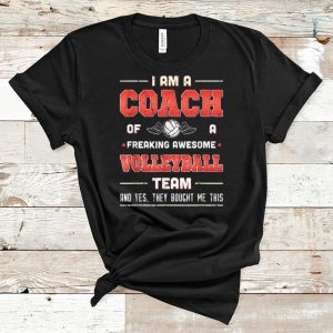 Premium I Am A Coach Of A Freaking Awesome Volleyball Team shirt