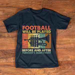 Pretty Football Will Be Played Before And After Tonight's Main Event shirt