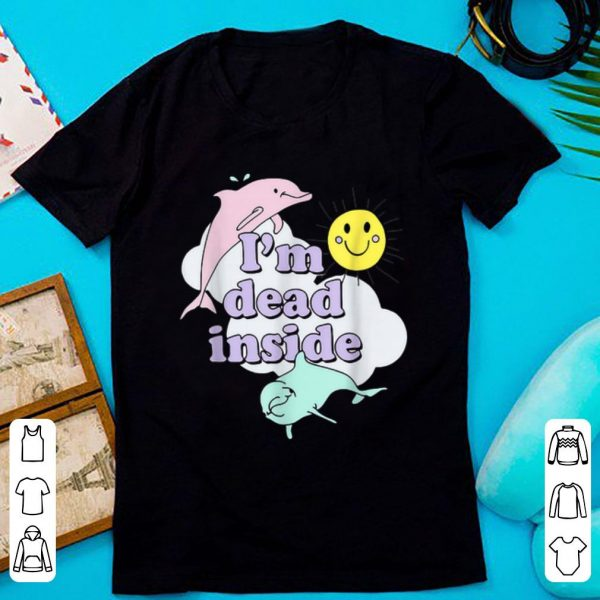 Pretty I'm Dead Inside Cheerful Dolphins and Sunshine shirt