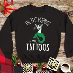 The Best Mermaids Have Tattoos shirt