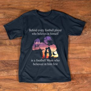 Top Behind Every Football Player Who Believes In Himself Is A Football shirt