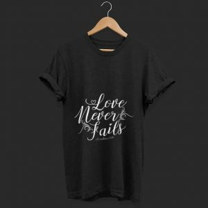 Top Christian Love Never Fails shirt