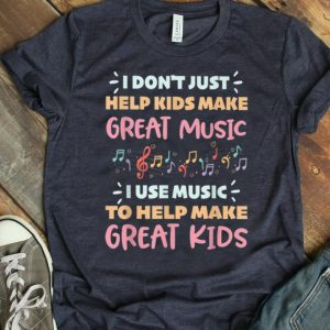 Top I Don't Just Help Kids Make Great Music I Use Music To Help Make Great Kids shirt