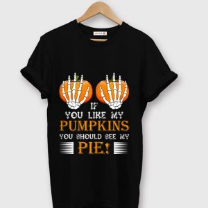 Top If You Like My Pumpkins You Should See My Pie! Boobs shirt