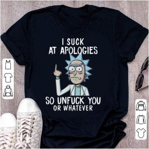 Top Rick and Morty I Suck At Apologies So Unfuck You Or Whatever shirt