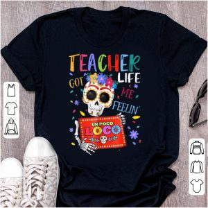 Top Teacher Life Got Me Feelin Un Poco Loco Skeleton shirt