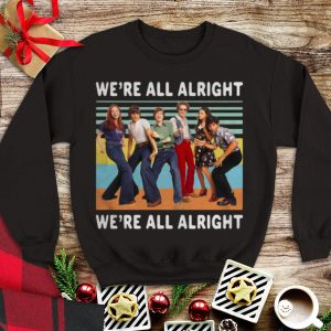 Vintage We're All Alright We're All Alright That's 70s Show shirt